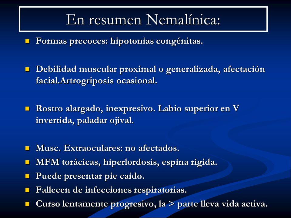 En resumen Nemalínica: Formas precoces: hipotonías congénitas. Formas precoces: hipotonías congénitas. Debilidad muscular proximal o generalizada, afe
