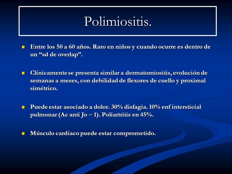 Polimiositis. Entre los 50 a 60 años. Raro en niños y cuando ocurre es dentro de un sd de overlap. Entre los 50 a 60 años. Raro en niños y cuando ocur