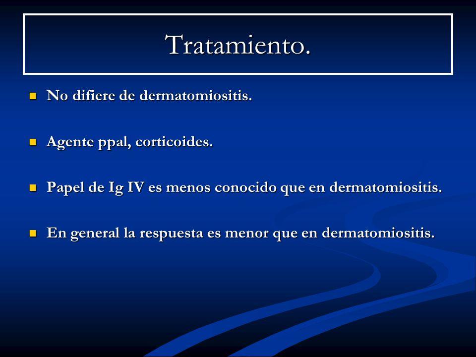 Tratamiento. No difiere de dermatomiositis. No difiere de dermatomiositis. Agente ppal, corticoides. Agente ppal, corticoides. Papel de Ig IV es menos