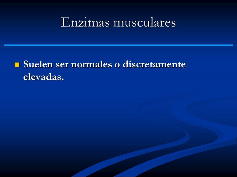 Enzimas musculares Suelen ser normales o discretamente elevadas. Suelen ser normales o discretamente elevadas.