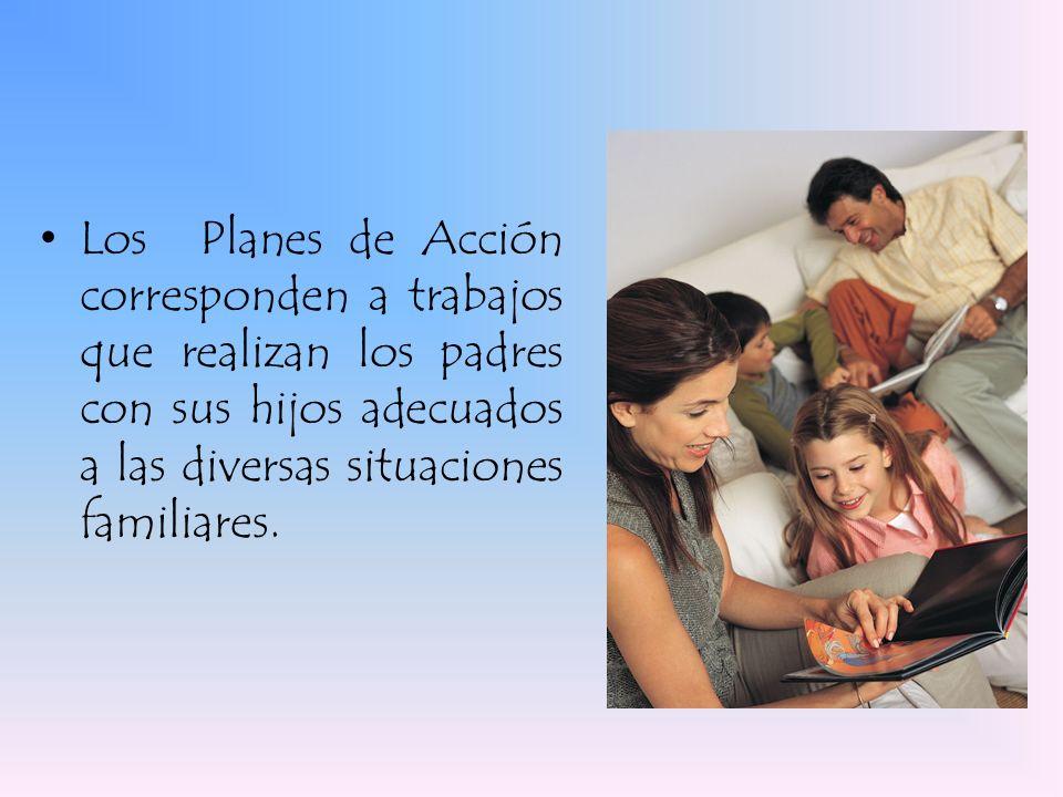 Los Planes de Acción corresponden a trabajos que realizan los padres con sus hijos adecuados a las diversas situaciones familiares.