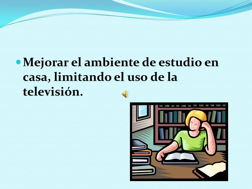 Mejorar el ambiente de estudio en casa, limitando el uso de la televisión.