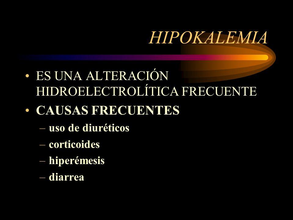 HIPOKALEMIA ES UNA ALTERACIÓN HIDROELECTROLÍTICA FRECUENTE CAUSAS FRECUENTES –uso de diuréticos –corticoides –hiperémesis –diarrea