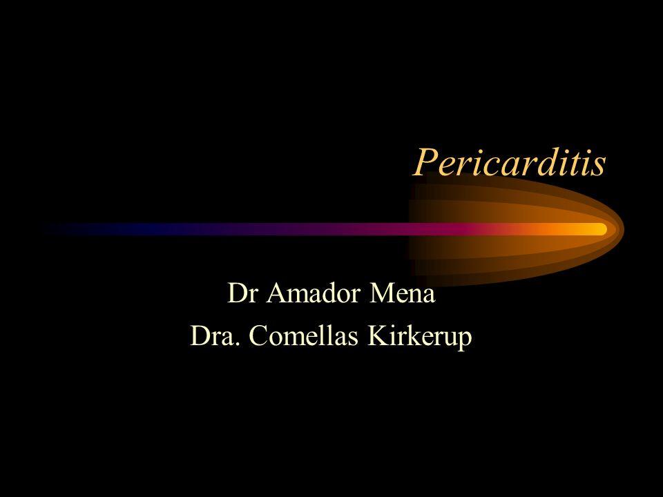 Pericarditis Dr Amador Mena Dra. Comellas Kirkerup