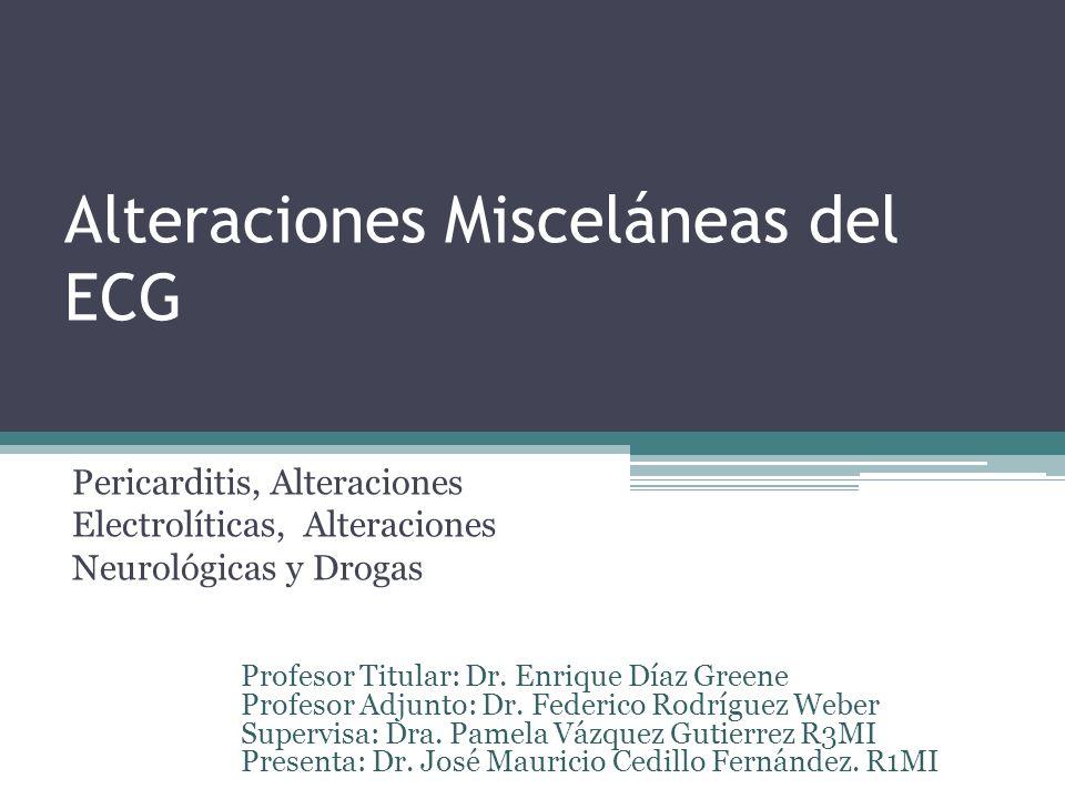 Alteraciones Misceláneas del ECG Pericarditis, Alteraciones Electrolíticas, Alteraciones Neurológicas y Drogas Profesor Titular: Dr. Enrique Díaz Gree