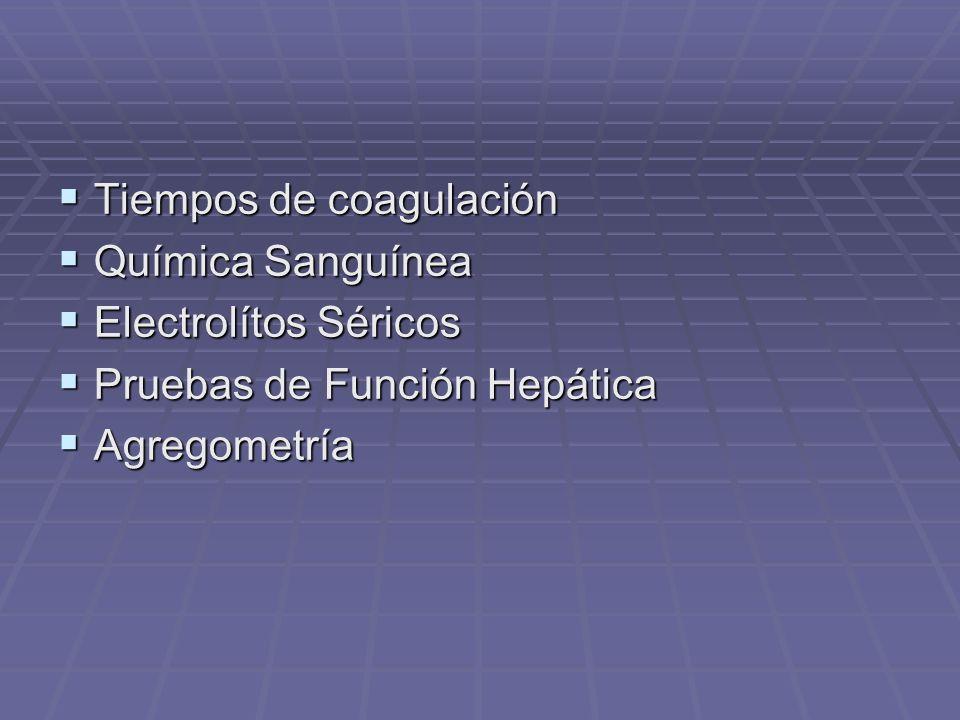 Tiempos de coagulación Tiempos de coagulación Química Sanguínea Química Sanguínea Electrolítos Séricos Electrolítos Séricos Pruebas de Función Hepátic