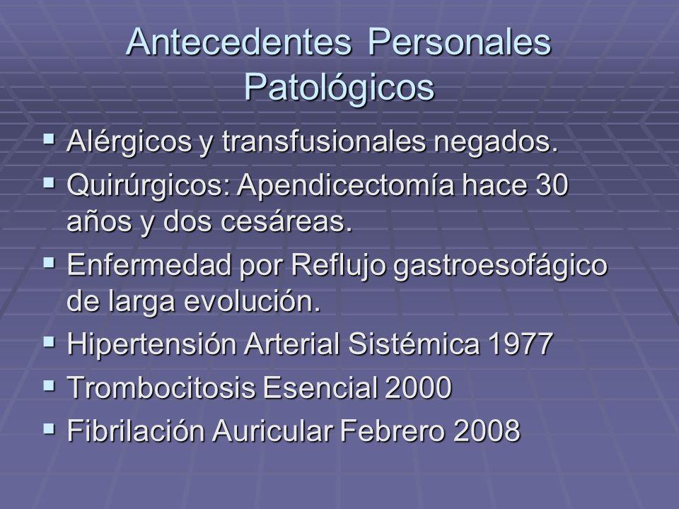 Antecedentes Personales Patológicos Alérgicos y transfusionales negados. Alérgicos y transfusionales negados. Quirúrgicos: Apendicectomía hace 30 años