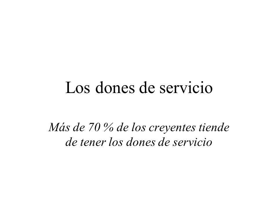 Los dones de servicio Más de 70 % de los creyentes tiende de tener los dones de servicio