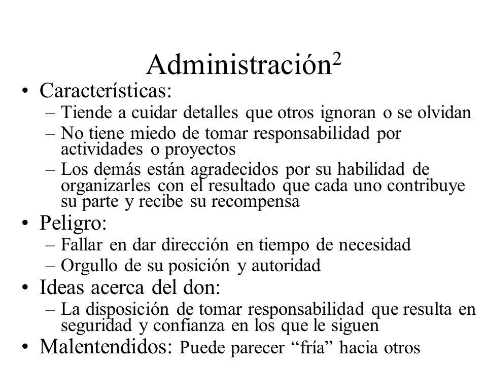 Administración 2 Características: –Tiende a cuidar detalles que otros ignoran o se olvidan –No tiene miedo de tomar responsabilidad por actividades o