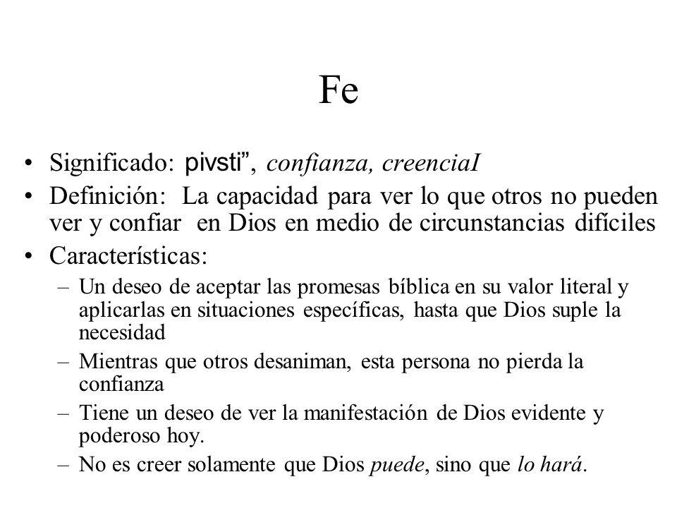 Fe Significado: pivsti, confianza, creenciaI Definición: La capacidad para ver lo que otros no pueden ver y confiar en Dios en medio de circunstancias