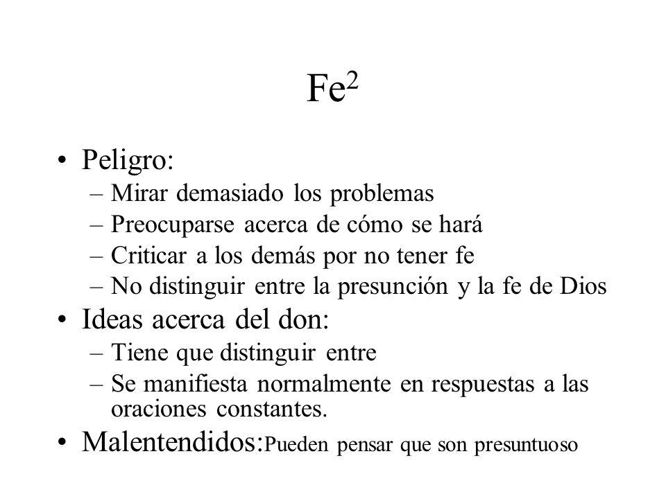 Fe 2 Peligro: –Mirar demasiado los problemas –Preocuparse acerca de cómo se hará –Criticar a los demás por no tener fe –No distinguir entre la presunc