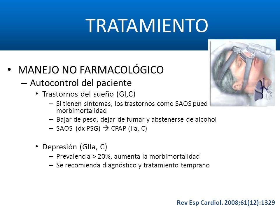 TRATAMIENTO Rev Esp Cardiol. 2008;61(12):1329 MANEJO NO FARMACOLÓGICO – Autocontrol del paciente Trastornos del sueño (GI,C) – Si tienen síntomas, los