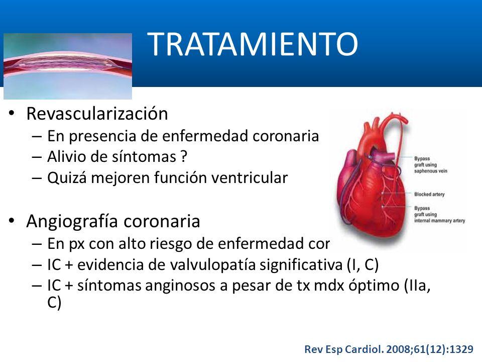 TRATAMIENTO Rev Esp Cardiol. 2008;61(12):1329 Revascularización – En presencia de enfermedad coronaria – Alivio de síntomas ? – Quizá mejoren función