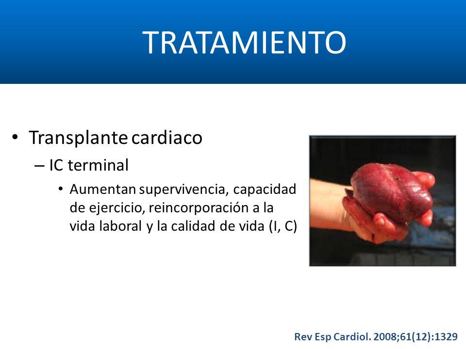 TRATAMIENTO Rev Esp Cardiol. 2008;61(12):1329 Transplante cardiaco – IC terminal Aumentan supervivencia, capacidad de ejercicio, reincorporación a la