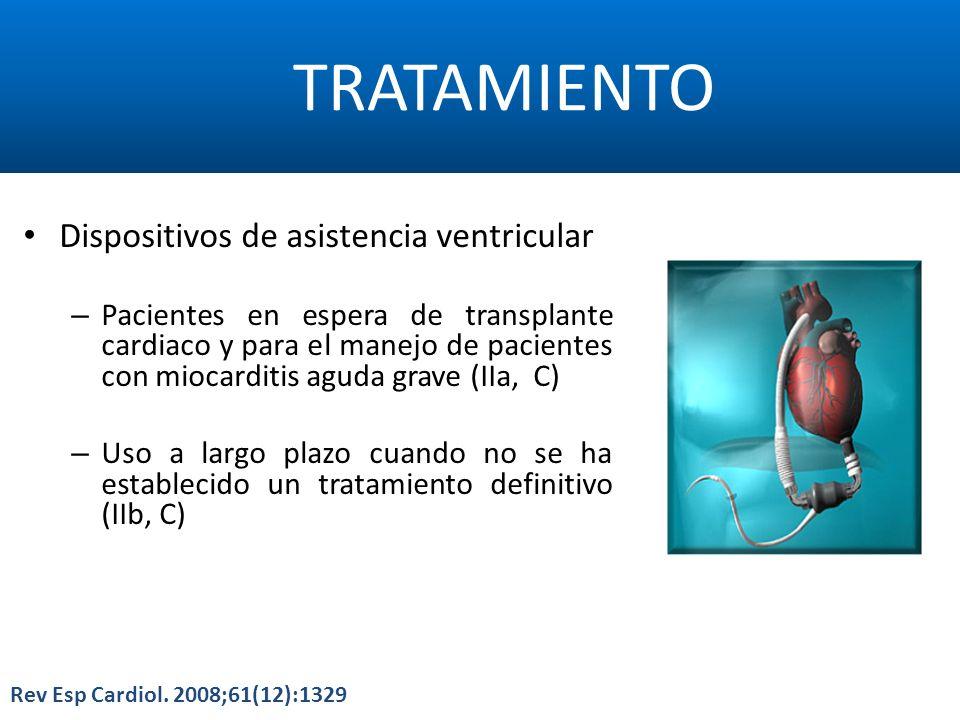 TRATAMIENTO Rev Esp Cardiol. 2008;61(12):1329 Dispositivos de asistencia ventricular – Pacientes en espera de transplante cardiaco y para el manejo de