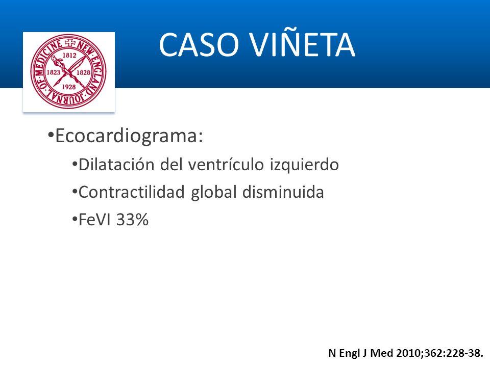 Ecocardiograma: Dilatación del ventrículo izquierdo Contractilidad global disminuida FeVI 33% CASO VIÑETA N Engl J Med 2010;362:228-38.