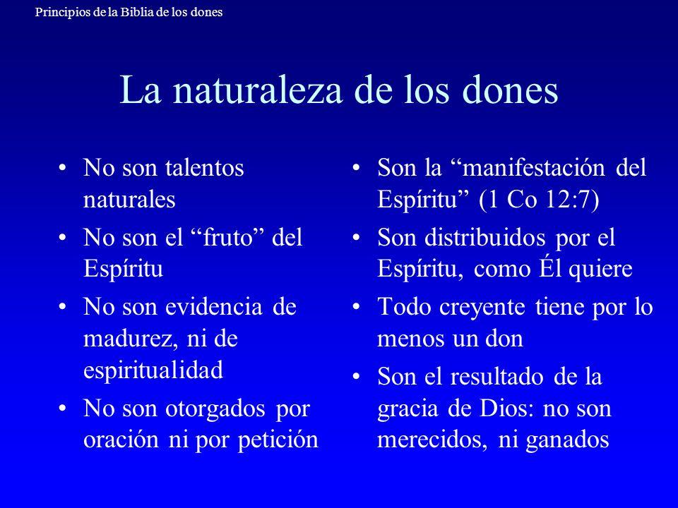 Principios de la Biblia de los dones La naturaleza de los dones No son talentos naturales No son el fruto del Espíritu No son evidencia de madurez, ni