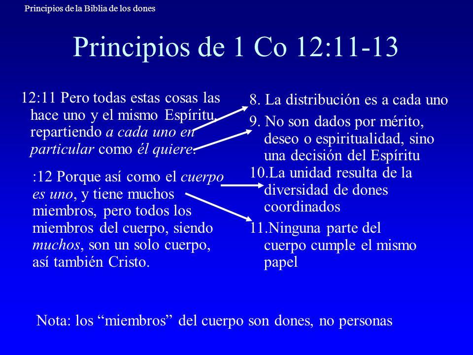 Principios de la Biblia de los dones Principios de 1 Co 12:11-13 12:11 Pero todas estas cosas las hace uno y el mismo Espíritu, repartiendo a cada uno