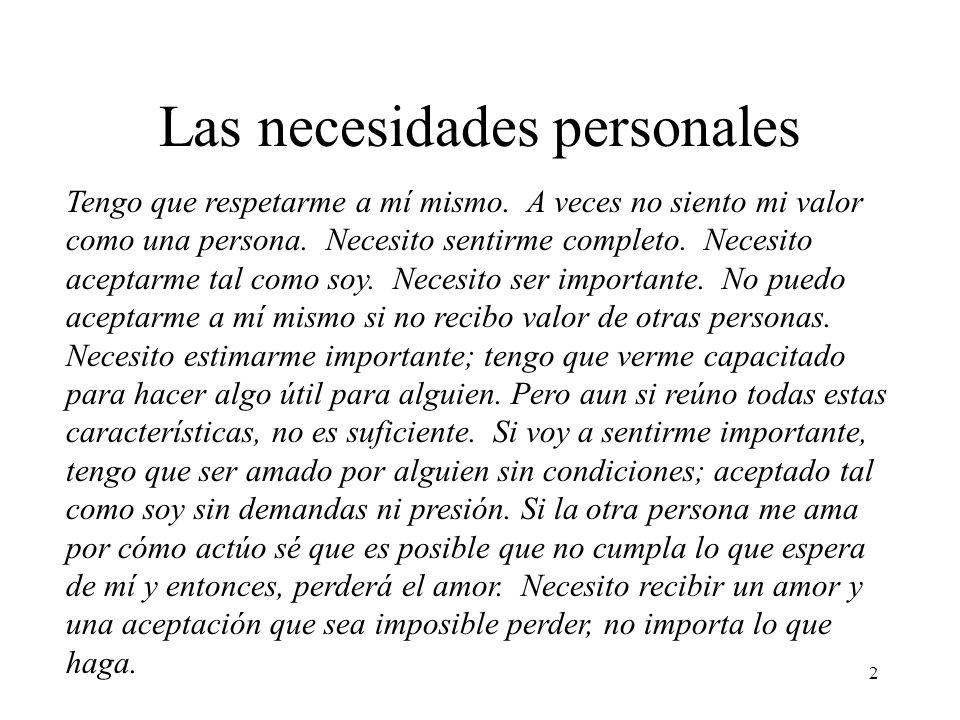 2 Las necesidades personales Tengo que respetarme a mí mismo. A veces no siento mi valor como una persona. Necesito sentirme completo. Necesito acepta