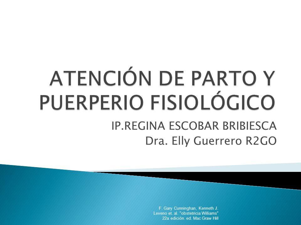 IP.REGINA ESCOBAR BRIBIESCA Dra. Elly Guerrero R2GO F. Gary Cunninghan, Kenneth J. Leveno et. al.