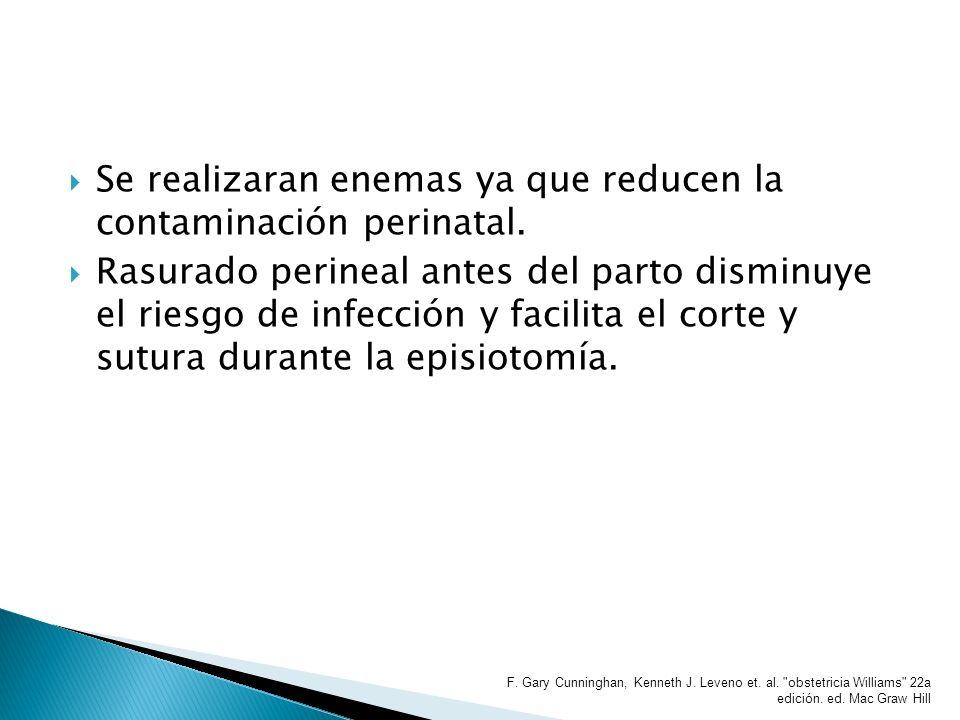 Se realizaran enemas ya que reducen la contaminación perinatal. Rasurado perineal antes del parto disminuye el riesgo de infección y facilita el corte