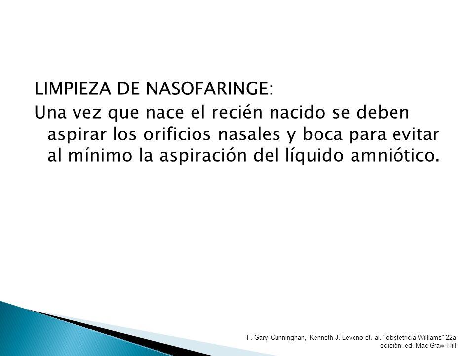 LIMPIEZA DE NASOFARINGE: Una vez que nace el recién nacido se deben aspirar los orificios nasales y boca para evitar al mínimo la aspiración del líqui