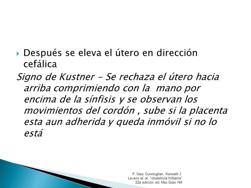 Después se eleva el útero en dirección cefálica Signo de Kustner - Se rechaza el útero hacia arriba comprimiendo con la mano por encima de la sínfisis