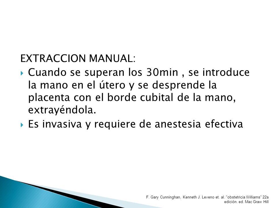 EXTRACCION MANUAL: Cuando se superan los 30min, se introduce la mano en el útero y se desprende la placenta con el borde cubital de la mano, extrayénd