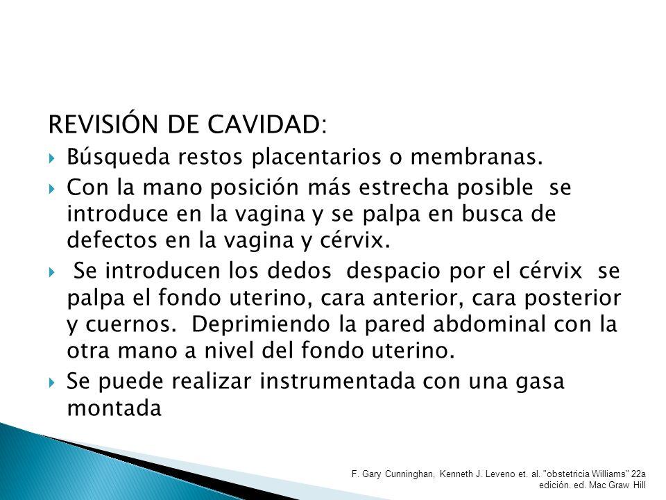 REVISIÓN DE CAVIDAD: Búsqueda restos placentarios o membranas. Con la mano posición más estrecha posible se introduce en la vagina y se palpa en busca