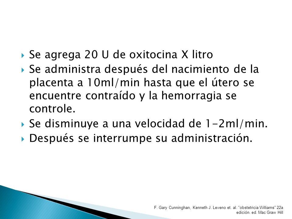 Se agrega 20 U de oxitocina X litro Se administra después del nacimiento de la placenta a 10ml/min hasta que el útero se encuentre contraído y la hemo