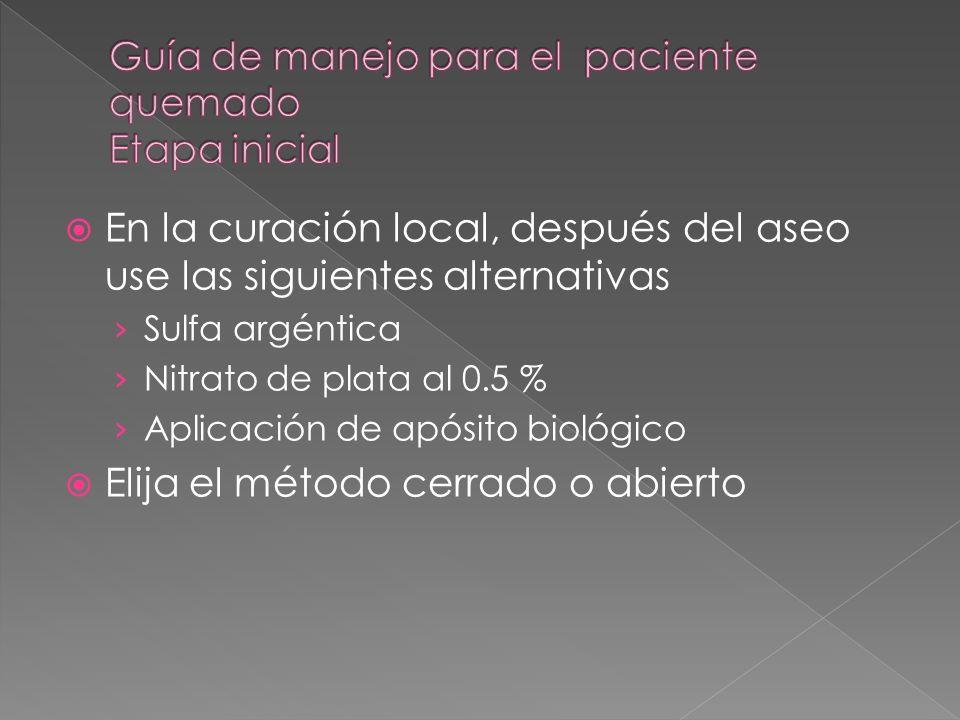 En la curación local, después del aseo use las siguientes alternativas Sulfa argéntica Nitrato de plata al 0.5 % Aplicación de apósito biológico Elija