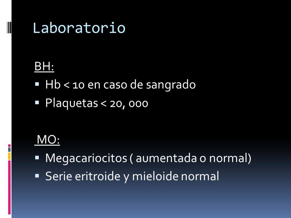 Laboratorio BH: Hb < 10 en caso de sangrado Plaquetas < 20, 000 MO: Megacariocitos ( aumentada o normal) Serie eritroide y mieloide normal