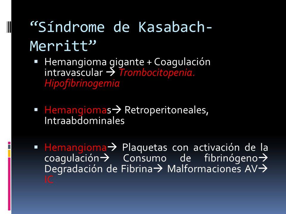 Síndrome de Kasabach- Merritt Hemangioma gigante + Coagulación intravascular Trombocitopenia. Hipofibrinogemia Hemangiomas Retroperitoneales, Intraabd