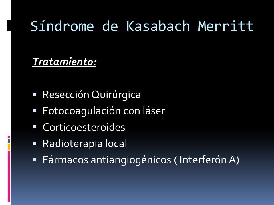 Tratamiento: Resección Quirúrgica Fotocoagulación con láser Corticoesteroides Radioterapia local Fármacos antiangiogénicos ( Interferón A)