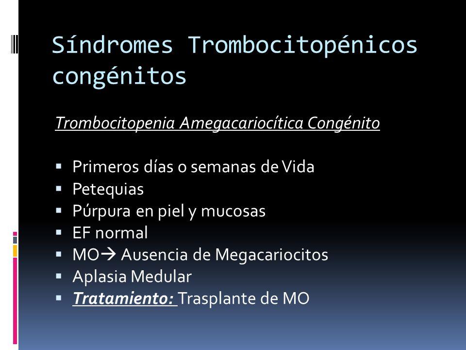 Síndromes Trombocitopénicos congénitos Trombocitopenia Amegacariocítica Congénito Primeros días o semanas de Vida Petequias Púrpura en piel y mucosas