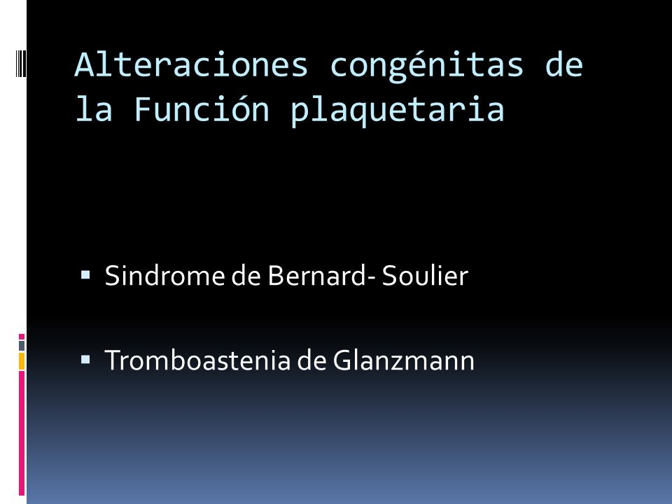 Alteraciones congénitas de la Función plaquetaria Sindrome de Bernard- Soulier Tromboastenia de Glanzmann