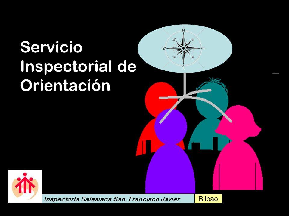 Servicio Inspectorial de Orientación Inspectoría Salesiana San. Francisco Javier Bilbao