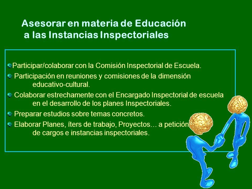 Participar/colaborar con la Comisión Inspectorial de Escuela. Participación en reuniones y comisiones de la dimensión educativo-cultural. Colaborar es