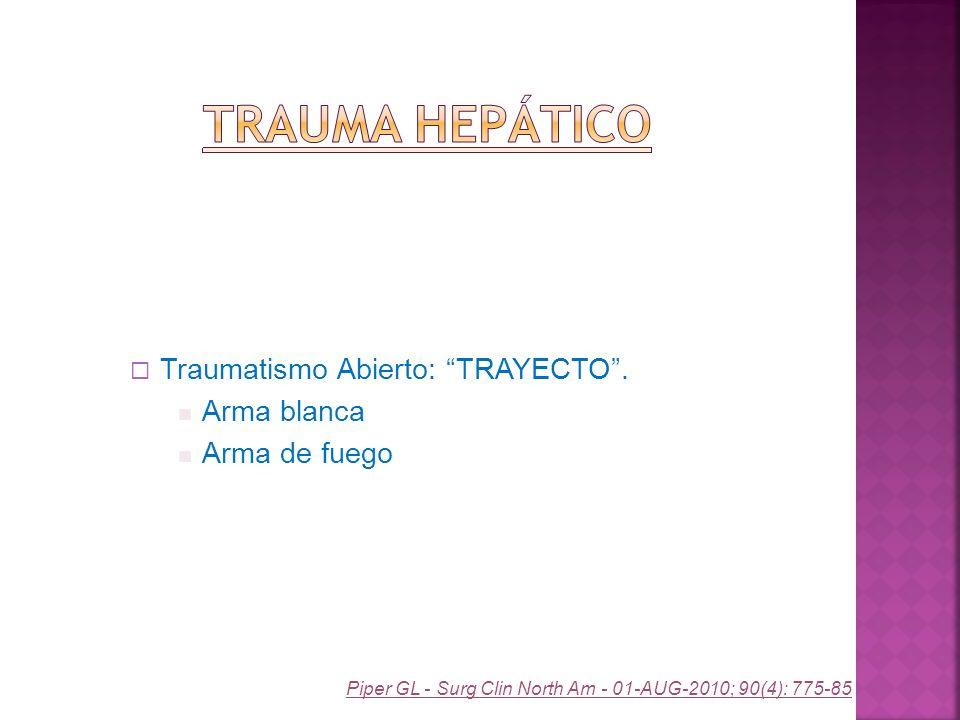 Traumatismo Abierto: TRAYECTO. Arma blanca Arma de fuego Piper GL - Surg Clin North Am - 01-AUG-2010; 90(4): 775-85