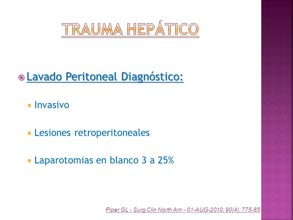 Lavado Peritoneal Diagnóstico: Lavado Peritoneal Diagnóstico: Invasivo Lesiones retroperitoneales Laparotomias en blanco 3 a 25% Piper GL - Surg Clin