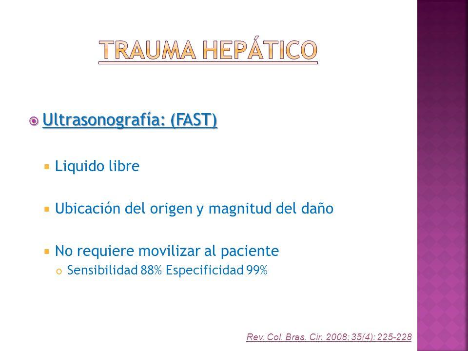 Ultrasonografía: (FAST) Ultrasonografía: (FAST) Liquido libre Ubicación del origen y magnitud del daño No requiere movilizar al paciente Sensibilidad