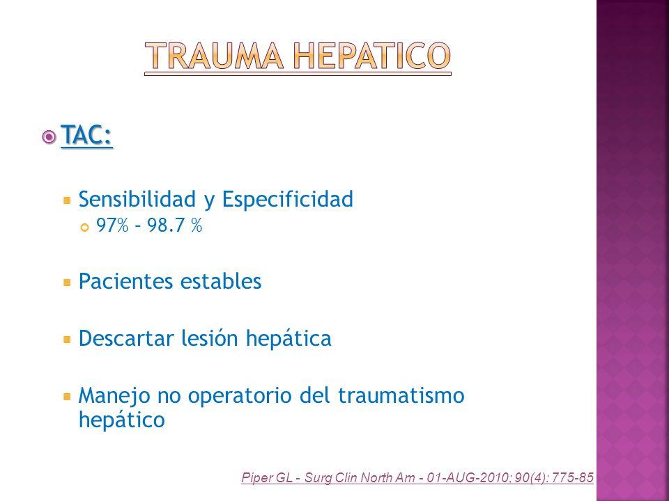 TAC: TAC: Sensibilidad y Especificidad 97% – 98.7 % Pacientes estables Descartar lesión hepática Manejo no operatorio del traumatismo hepático Piper G