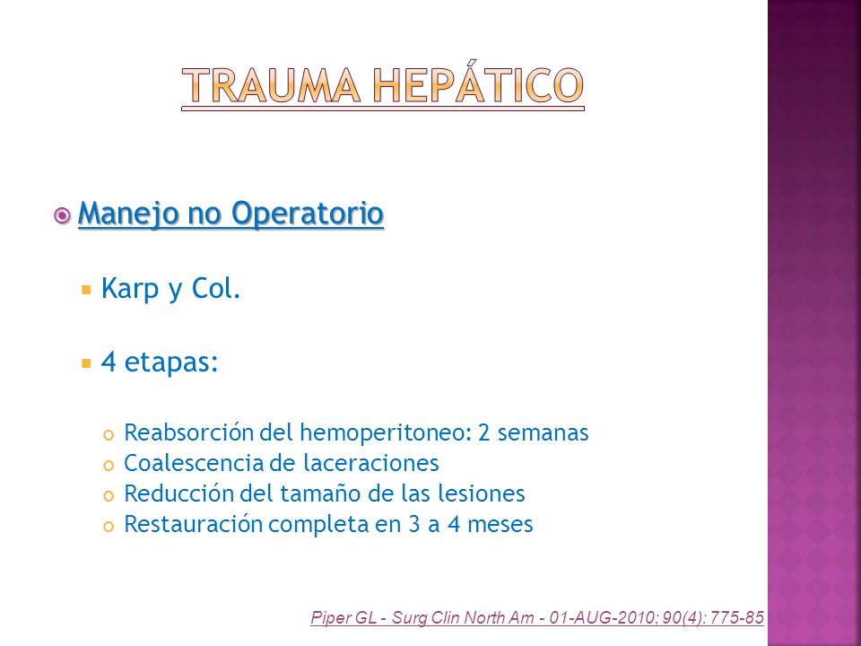 Manejo no Operatorio Manejo no Operatorio Karp y Col. 4 etapas: Reabsorción del hemoperitoneo: 2 semanas Coalescencia de laceraciones Reducción del ta