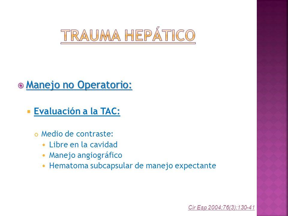 Manejo no Operatorio: Manejo no Operatorio: Evaluación a la TAC: Medio de contraste: Libre en la cavidad Manejo angiográfico Hematoma subcapsular de m