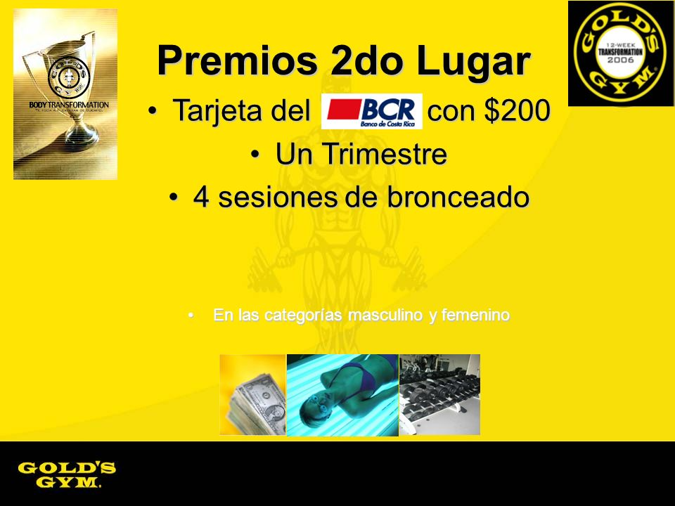 Premios 2do Lugar Tarjeta del con $200Tarjeta del con $200 Un TrimestreUn Trimestre 4 sesiones de bronceado4 sesiones de bronceado En las categorías m