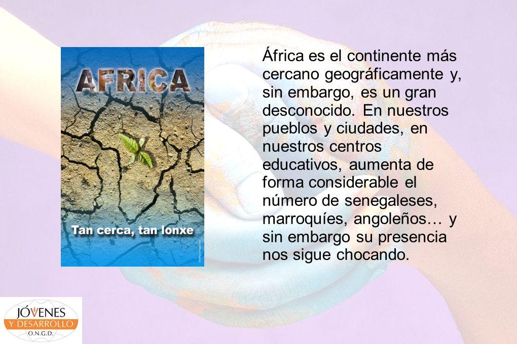 África es el continente más cercano geográficamente y, sin embargo, es un gran desconocido. En nuestros pueblos y ciudades, en nuestros centros educat