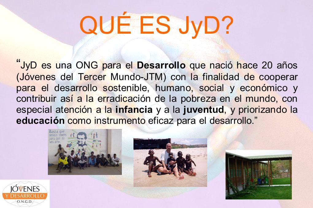 QUÉ ES JyD? JyD es una ONG para el Desarrollo que nació hace 20 años (Jóvenes del Tercer Mundo-JTM) con la finalidad de cooperar para el desarrollo so