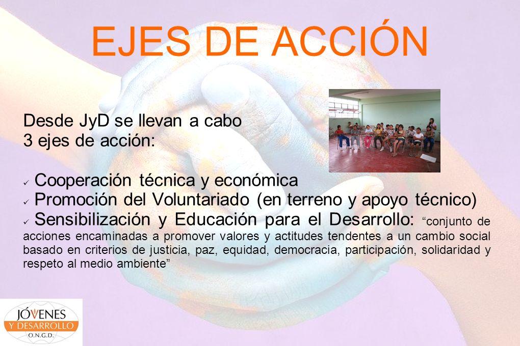 EJES DE ACCIÓN Desde JyD se llevan a cabo 3 ejes de acción: Cooperación técnica y económica Promoción del Voluntariado (en terreno y apoyo técnico) Se
