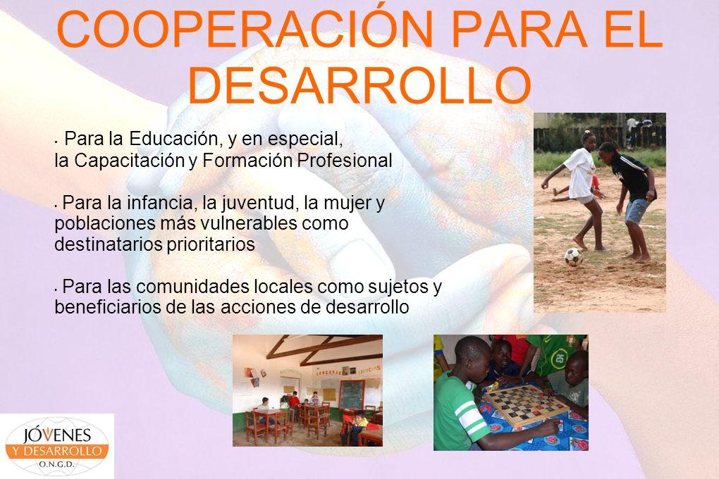 COOPERACIÓN PARA EL DESARROLLO Para la Educación, y en especial, la Capacitación y Formación Profesional Para la infancia, la juventud, la mujer y pob