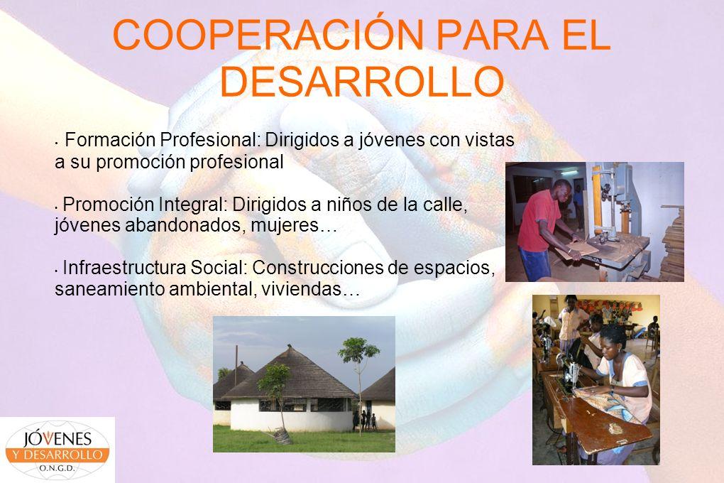 COOPERACIÓN PARA EL DESARROLLO Formación Profesional: Dirigidos a jóvenes con vistas a su promoción profesional Promoción Integral: Dirigidos a niños